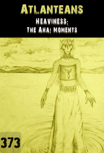 Full heaviness the aha moments atlanteans part 373