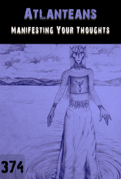 Full manifesting your thoughts atlanteans part 374
