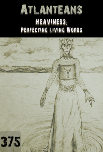 Full heaviness perfecting living words atlanteans part 375