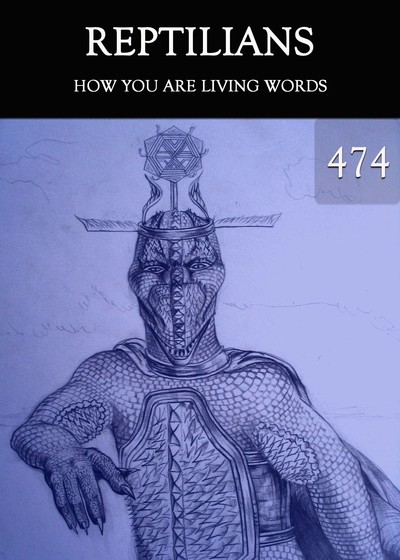 Full how you are living words reptilians part 474