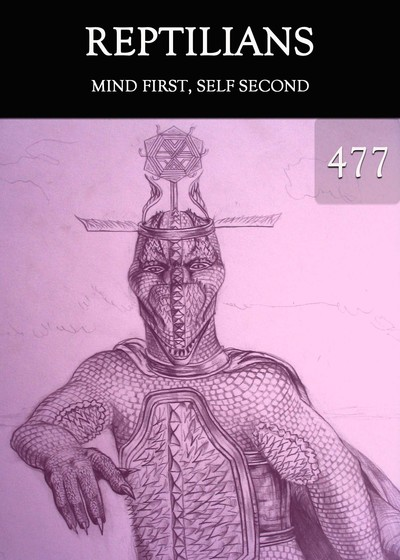 Full mind first self second reptilians part 477