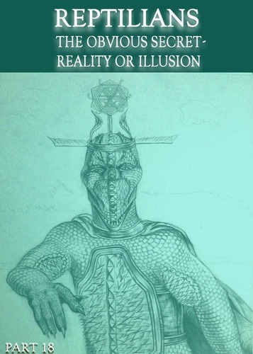 Full reptilians the obvious secret reality or illusion part 18