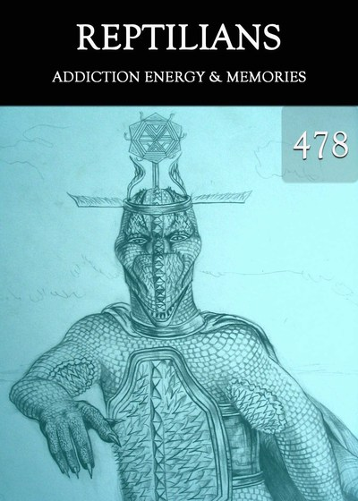 Full addiction energy memories reptilians part 478