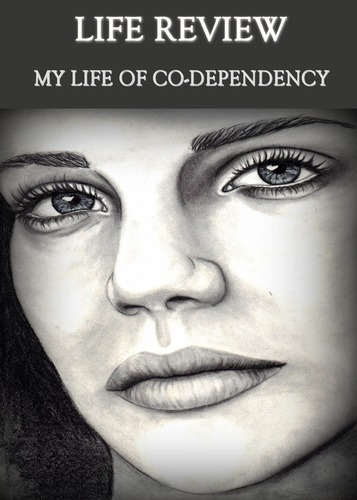 Full life review my life of co dependency