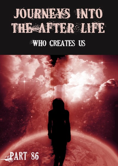 Full who creates us journeys into the afterlife part 86
