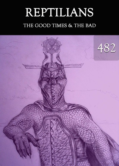 Full the good times the bad reptilians part 482