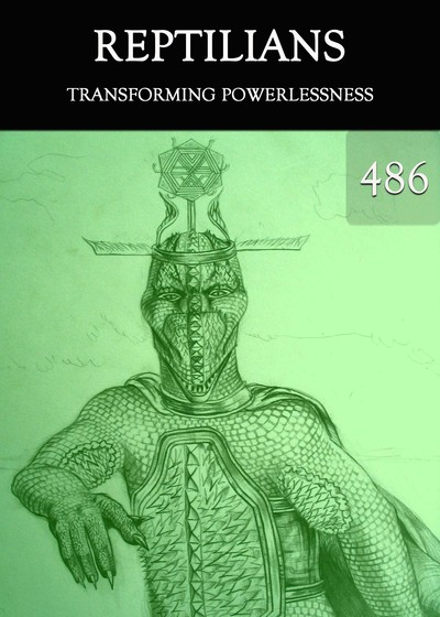 Full transforming powerlessness reptilians part 486