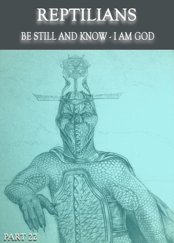 Full reptilians be still and know i am god part 22