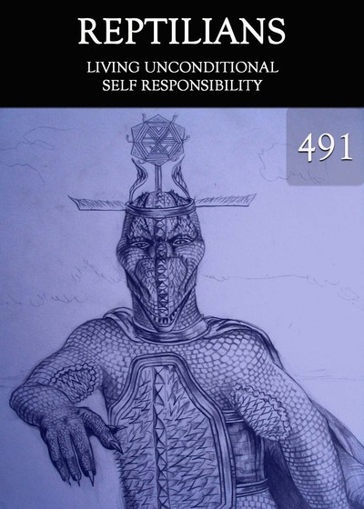 Full living unconditional self responsibility reptilians day 491