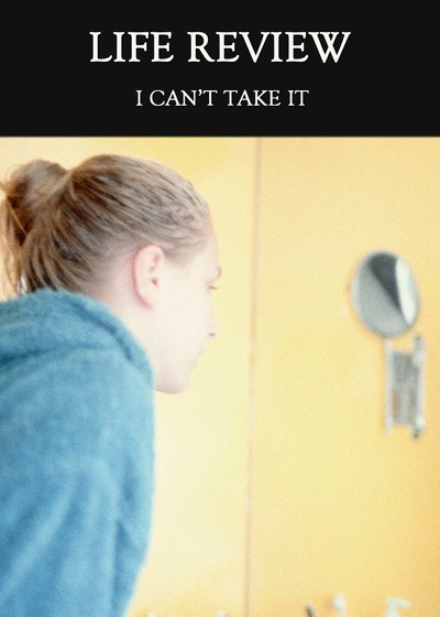 Full i can t take it life review