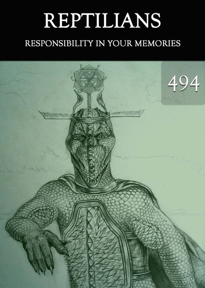 Full responsibility in your memories reptilians part 494