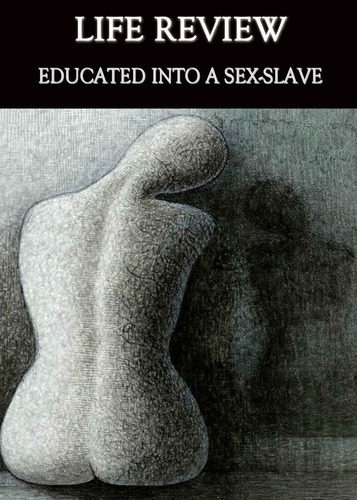 Full life review educated into a sex slave