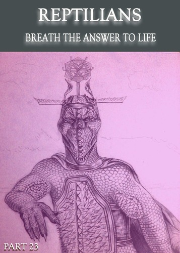 Full reptilians breath the answer to life part 23