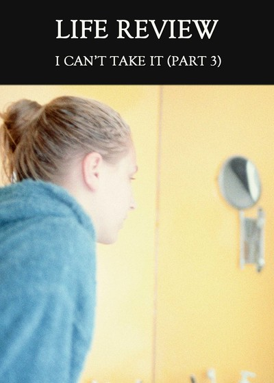 Full i can t take it part 3 life review
