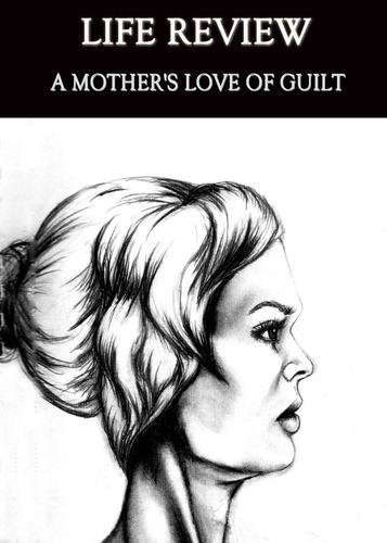 Full life review a mother s love of guilt