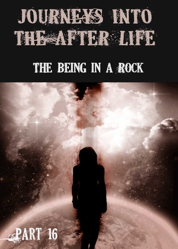 Full journeys into the afterlife the being in a rock part 16