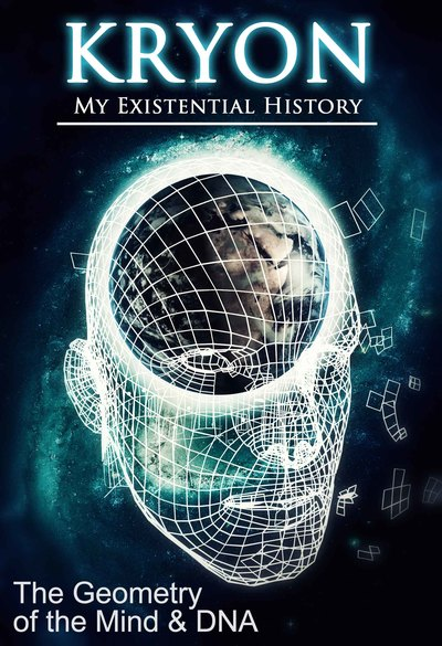 Full kryon my existential history the geometry of the mind and dna