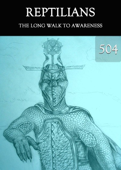 Full the long walk to awareness reptilians part 504