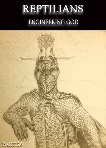 Full reptilians engineering god part 26