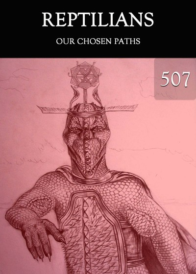 Full our chosen paths reptilians part 507