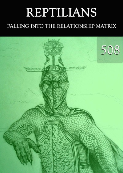 Full falling into the relationship matrix reptilians part 508