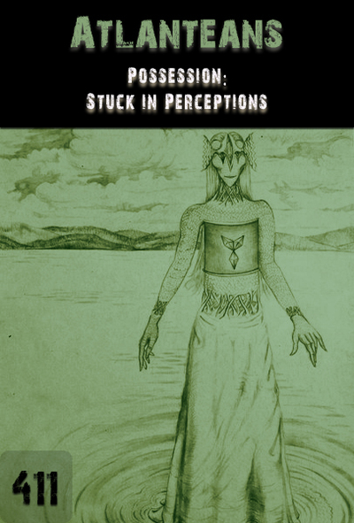Full possession stuck in perceptions atlanteans part 411