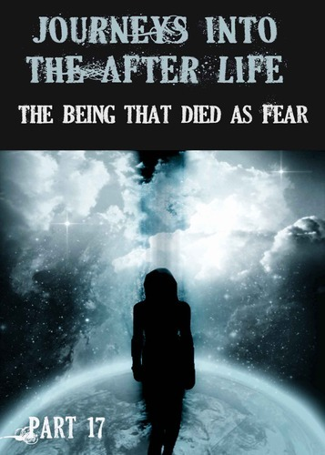 Full journeys into the afterlife the being that died as fear part 17