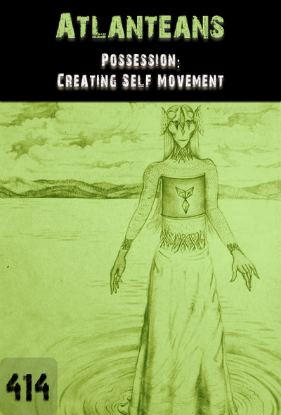 Full possession creating self movement atlanteans part 414