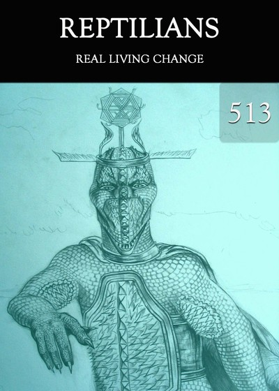 Full real living change reptilians part 513