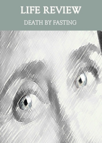 Full life review death by fasting