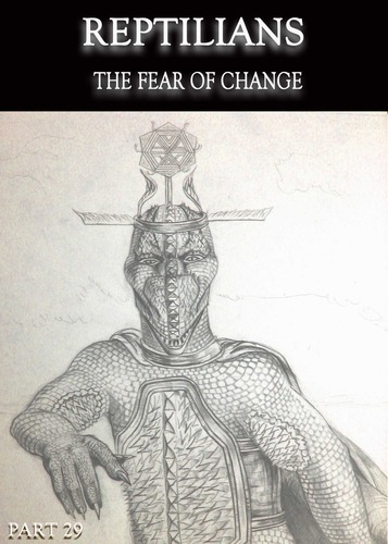 Full reptilians the fear of change part 29