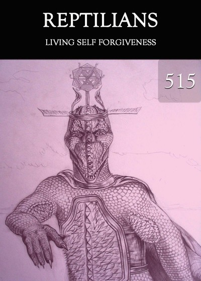 Full living self forgiveness reptilians part 515