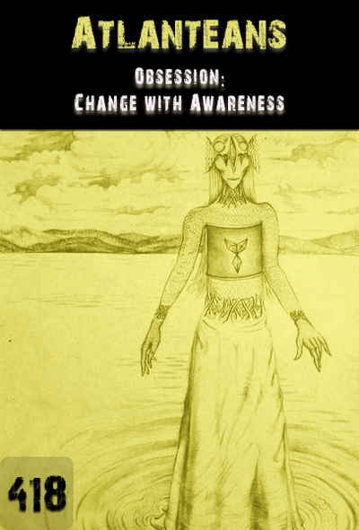 Full obsession change within awareness atlanteans part 418