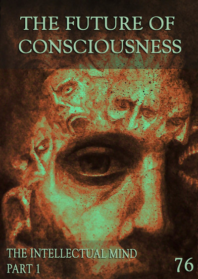 Full the intellectual mind part 1 the future of consciousness part 76