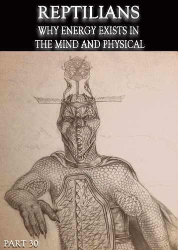 Full reptilians why energy exists in the mind and physical part 30