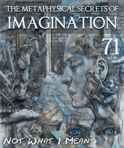 Full not what i meant the metaphysical secrets of imagination part 71