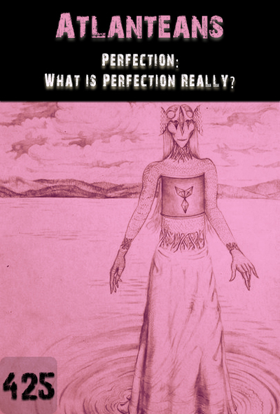 Full perfection what is perfection really atlanteans part 425