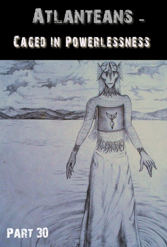 Atlanteans-caged-in-powerlessness-part-30