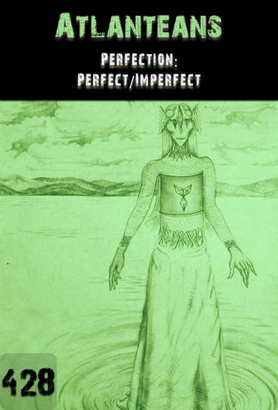 Full perfection perfect imperfect atlanteans part 428