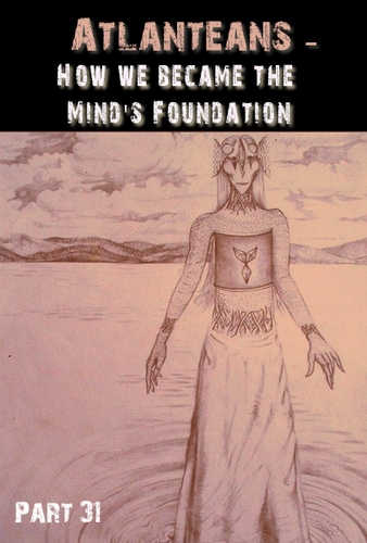Full atlanteans how we became the mind s foundation part 31