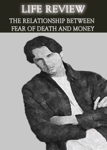 Full life review the relationship between fear of death and money
