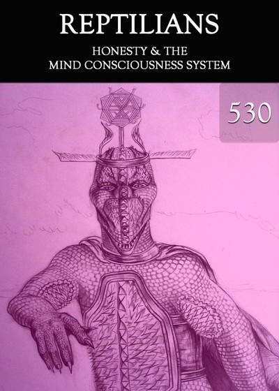 Full honesty the mind consciousness system reptilians part 530