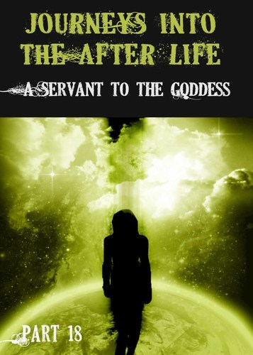 Full journeys into the afterlife a servant to the goddess part 18