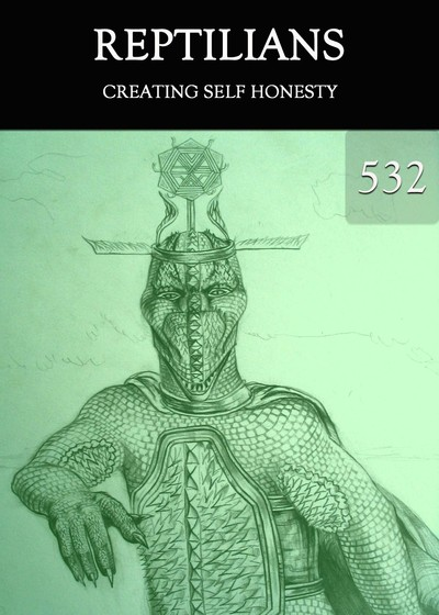 Full creating self honesty reptilians part 532