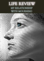 Feature thumb life review my relationship with mourning