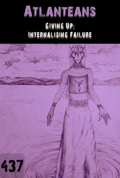 Full giving up internalising failure atlanteans part 437