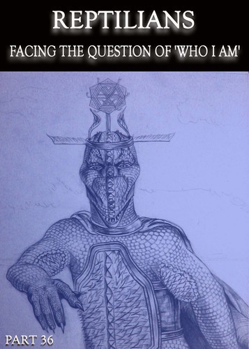 Full reptilians facing the question of who i am part 36