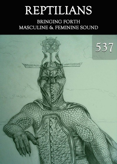 Full bringing forth masculine feminine sound reptilians part 537