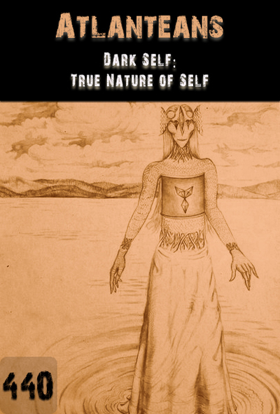Full dark self true nature of self atlanteans part 440