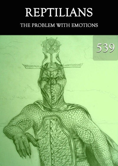 Full the problem with emotions reptilians part 539